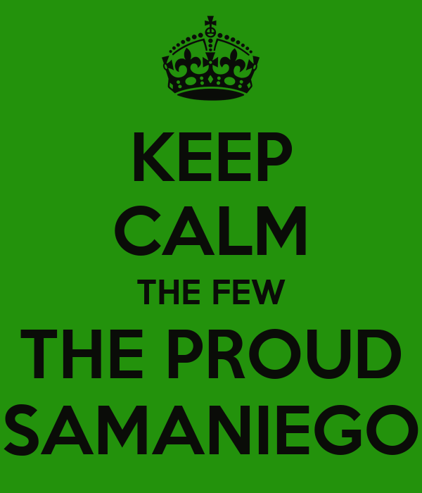 KEEP CALM THE FEW THE PROUD SAMANIEGO