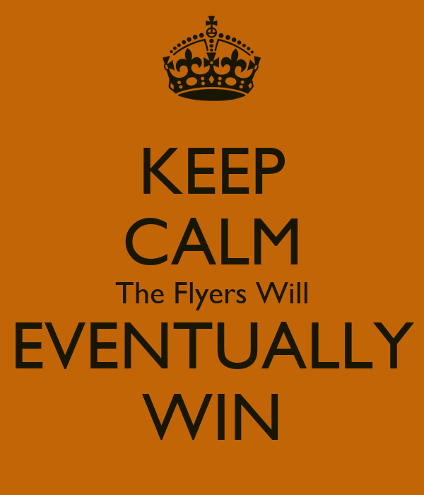 KEEP CALM The Flyers Will EVENTUALLY WIN