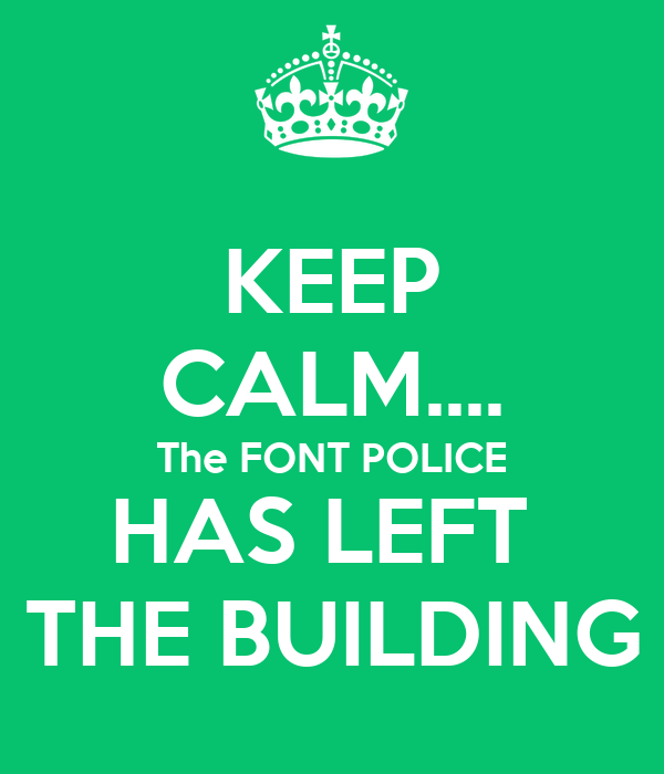 Keep calm the font police has left the building poster for Keep calm font download