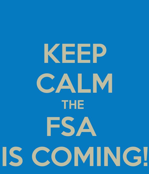 KEEP CALM THE  FSA  IS COMING!