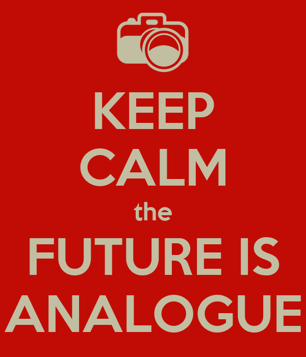 KEEP CALM the FUTURE IS ANALOGUE