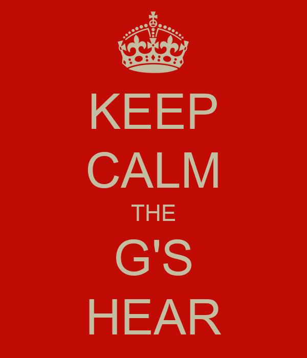 KEEP CALM THE G'S HEAR