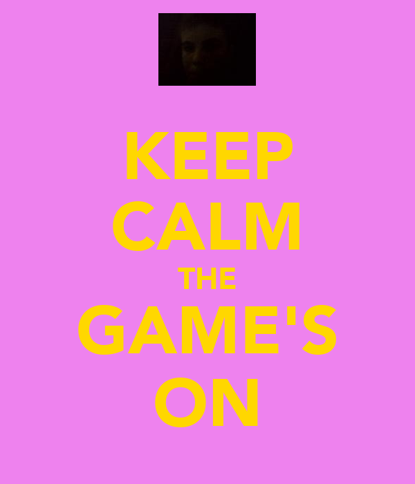 KEEP CALM THE GAME'S ON