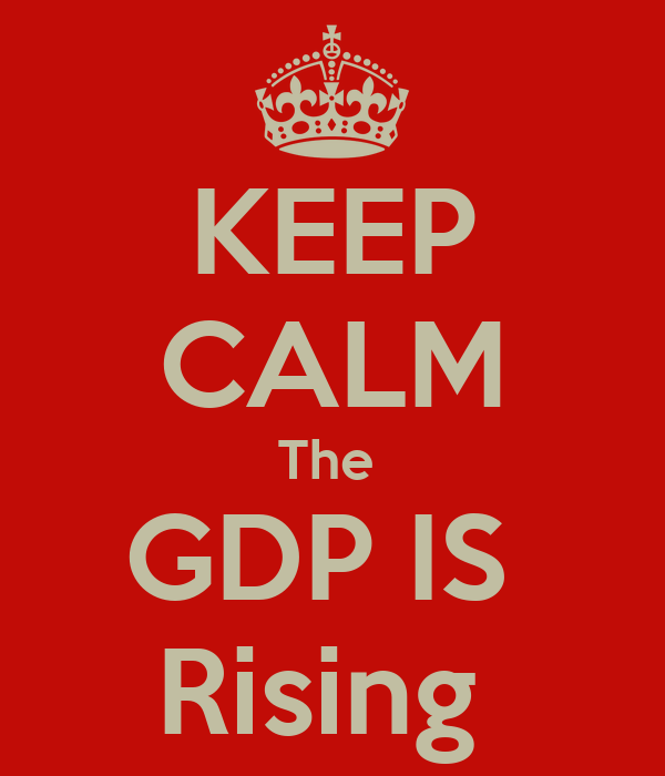 KEEP CALM The  GDP IS  Rising