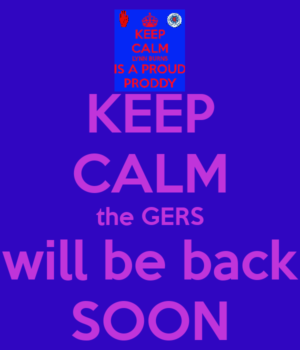 KEEP CALM the GERS will be back SOON