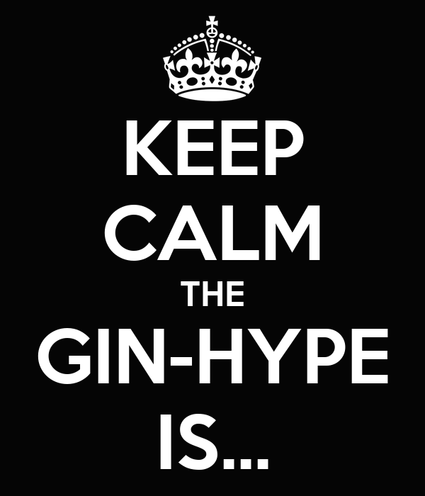 KEEP CALM THE GIN-HYPE IS...