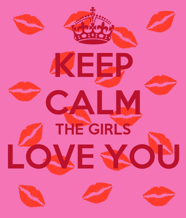 KEEP CALM THE GIRLS LOVE YOU