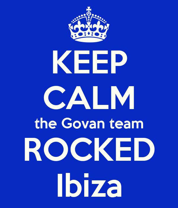 KEEP CALM the Govan team ROCKED Ibiza