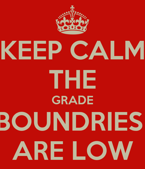 KEEP CALM THE GRADE BOUNDRIES  ARE LOW