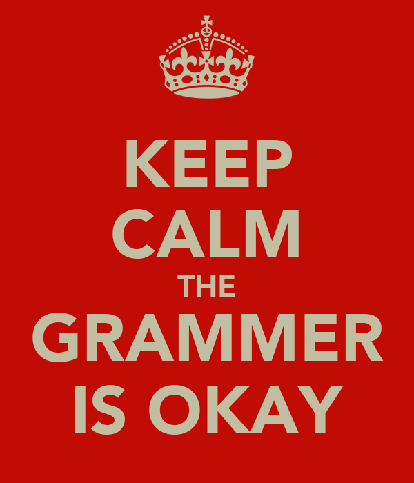 KEEP CALM THE GRAMMER IS OKAY