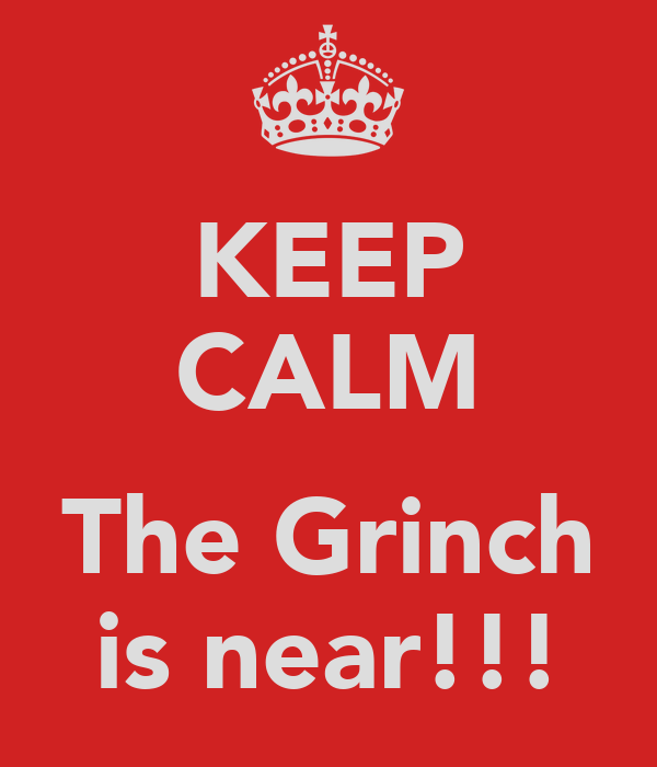 KEEP CALM  The Grinch is near!!!