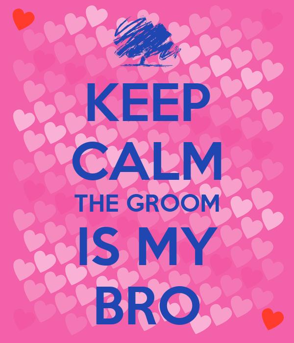 KEEP CALM THE GROOM IS MY BRO