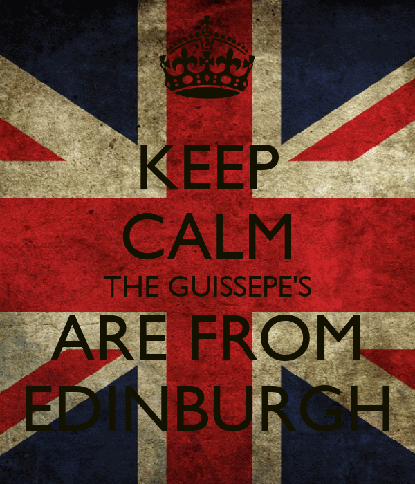 KEEP CALM THE GUISSEPE'S ARE FROM EDINBURGH