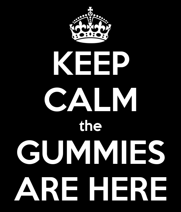 KEEP CALM the GUMMIES ARE HERE