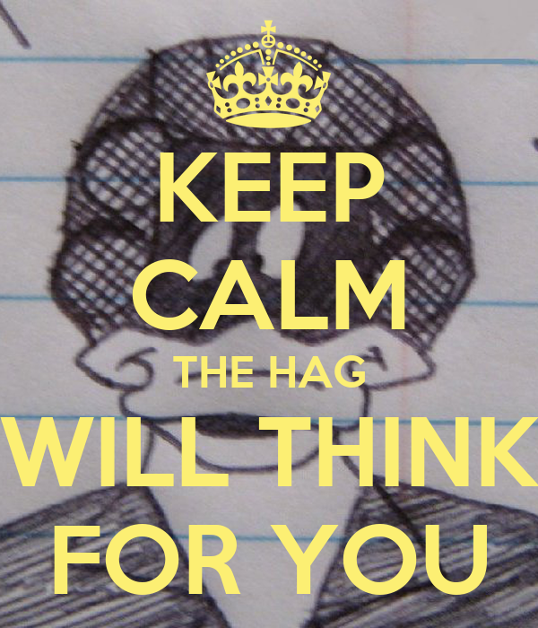 KEEP CALM THE HAG WILL THINK FOR YOU