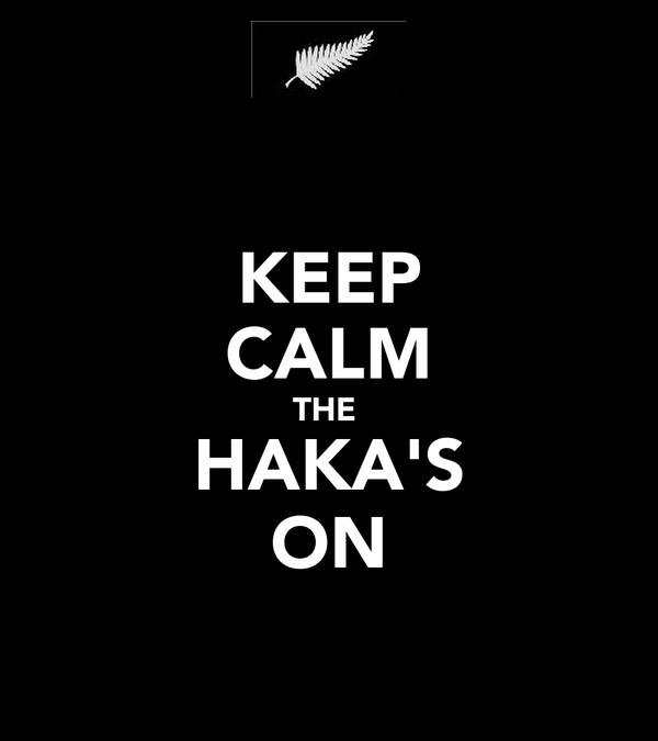 KEEP CALM THE  HAKA'S ON