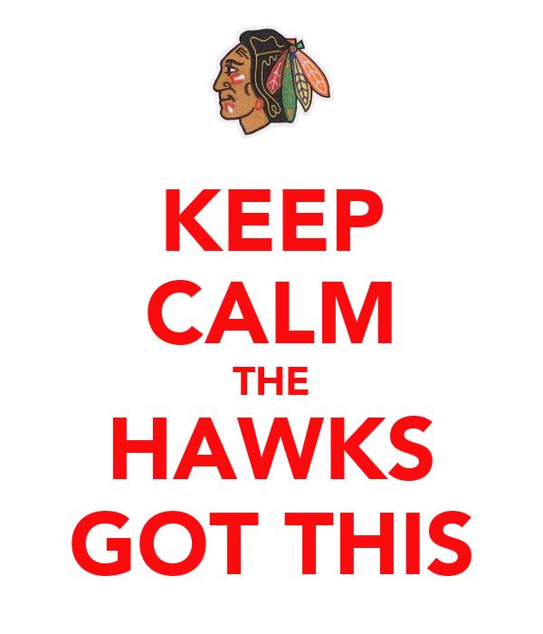 KEEP CALM THE HAWKS GOT THIS