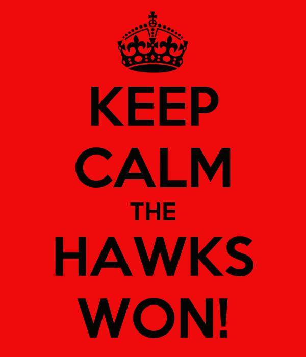 KEEP CALM THE HAWKS WON!