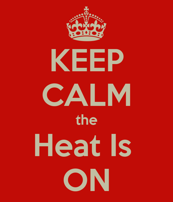 KEEP CALM the Heat Is ON Poster   amber   Keep Calm-o-Matic
