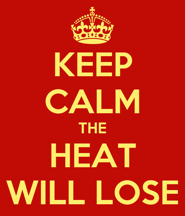KEEP CALM THE HEAT WILL LOSE