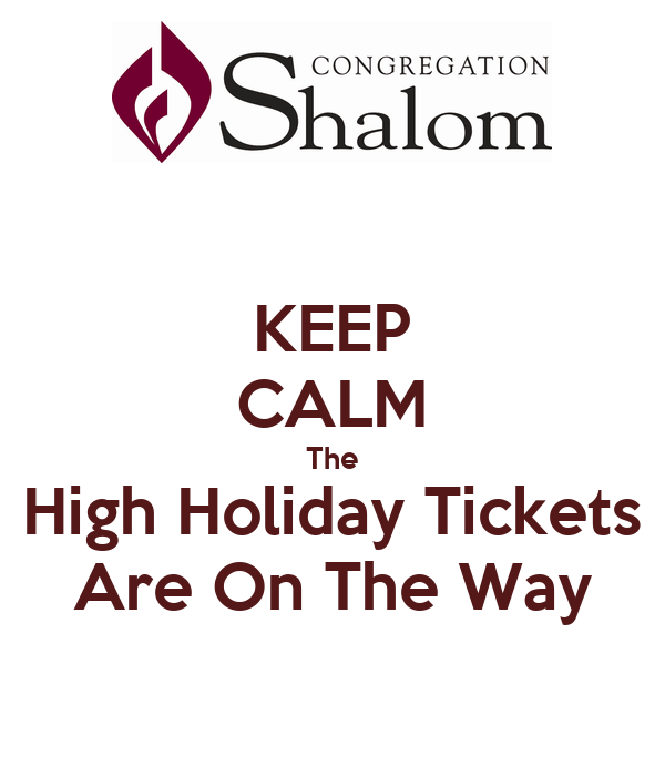 KEEP CALM The High Holiday Tickets Are On The Way