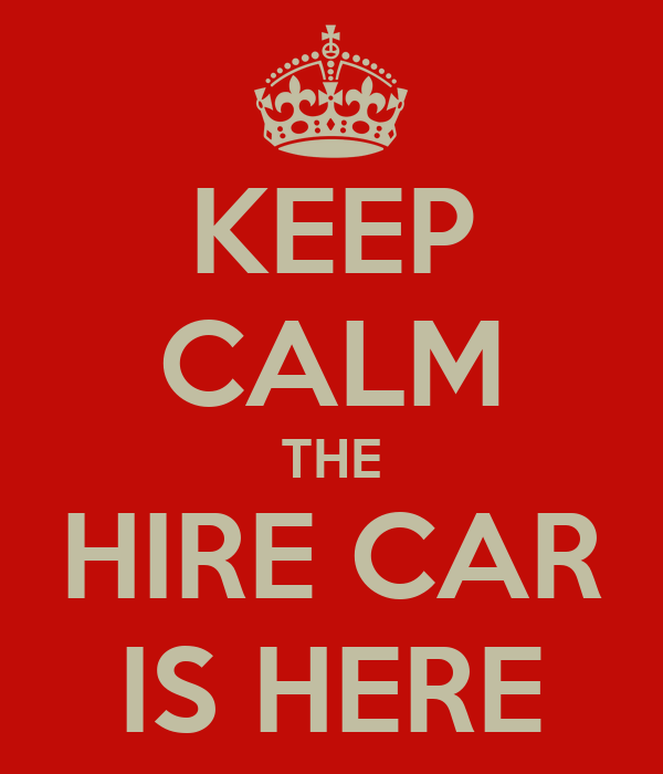 KEEP CALM THE HIRE CAR IS HERE