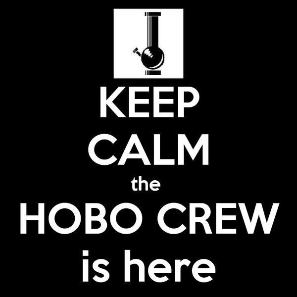 KEEP CALM the  HOBO CREW is here
