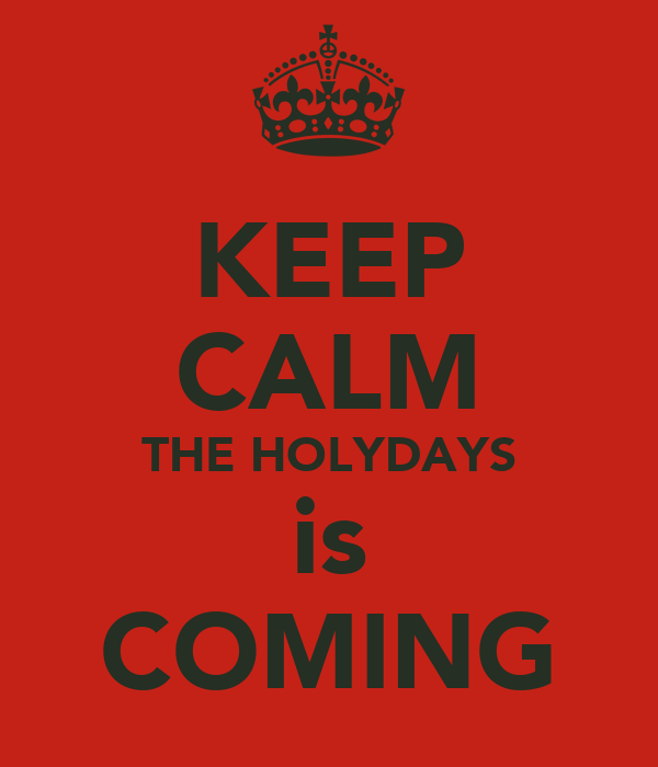 KEEP CALM THE HOLYDAYS is COMING