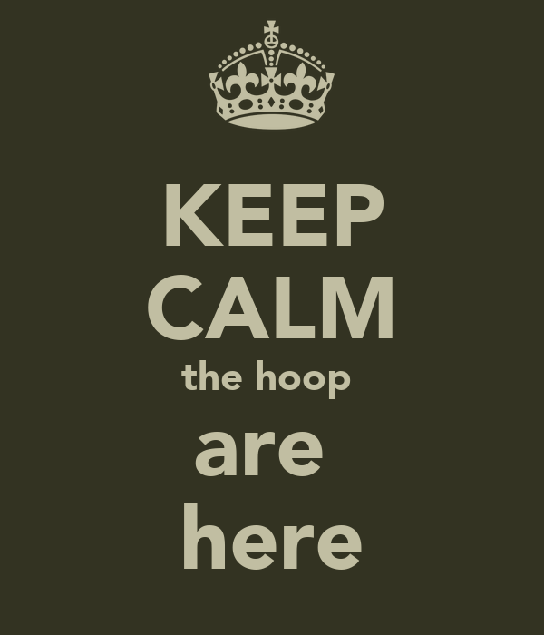 KEEP CALM the hoop  are  here
