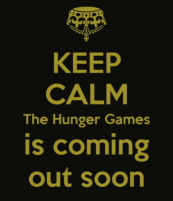 KEEP CALM The Hunger Games is coming out soon