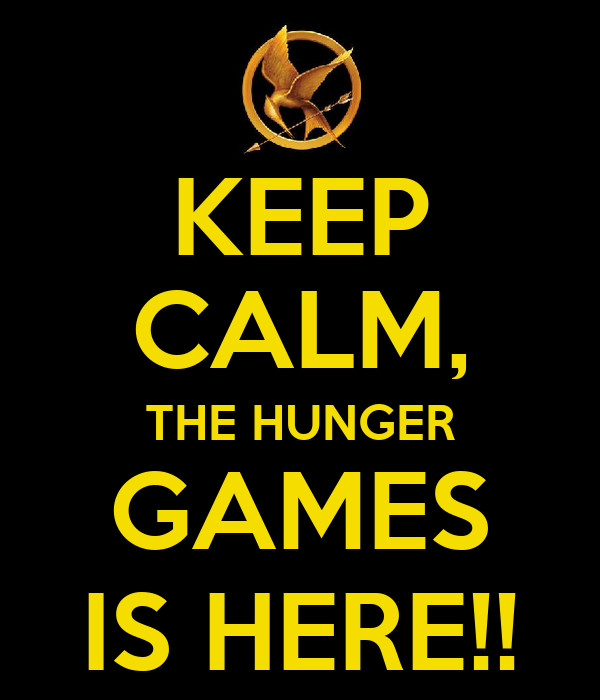 KEEP CALM, THE HUNGER GAMES IS HERE!!