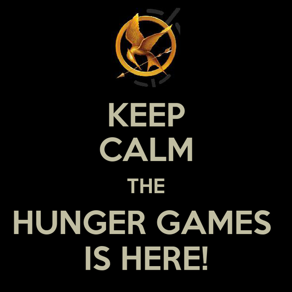 KEEP CALM THE HUNGER GAMES  IS HERE!