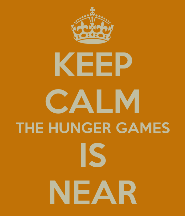 KEEP CALM THE HUNGER GAMES IS NEAR
