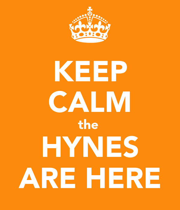 KEEP CALM the  HYNES ARE HERE