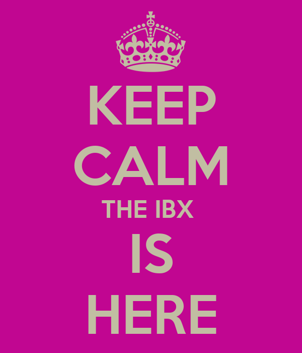 KEEP CALM THE IBX  IS HERE