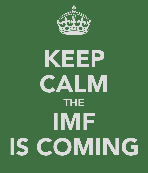 KEEP CALM THE IMF IS COMING