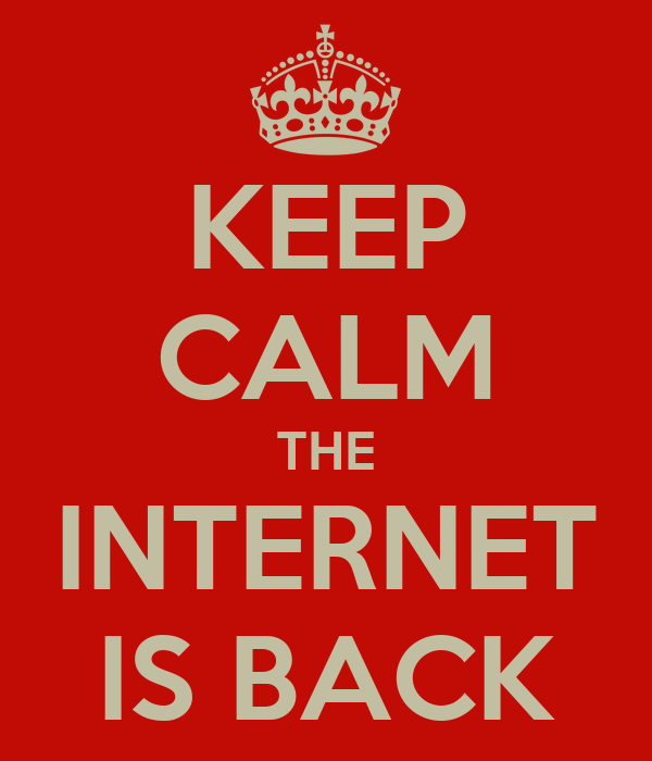 KEEP CALM THE INTERNET IS BACK