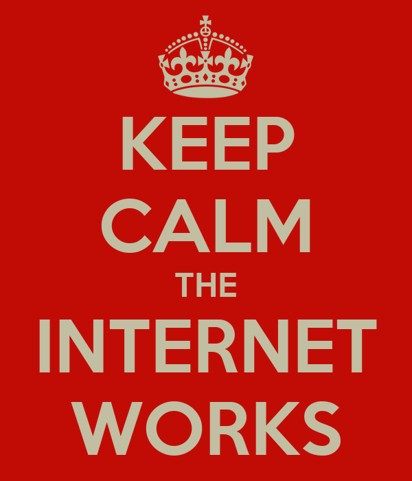 KEEP CALM THE INTERNET WORKS