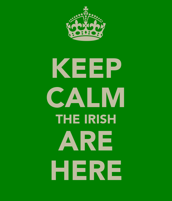 KEEP CALM THE IRISH ARE HERE
