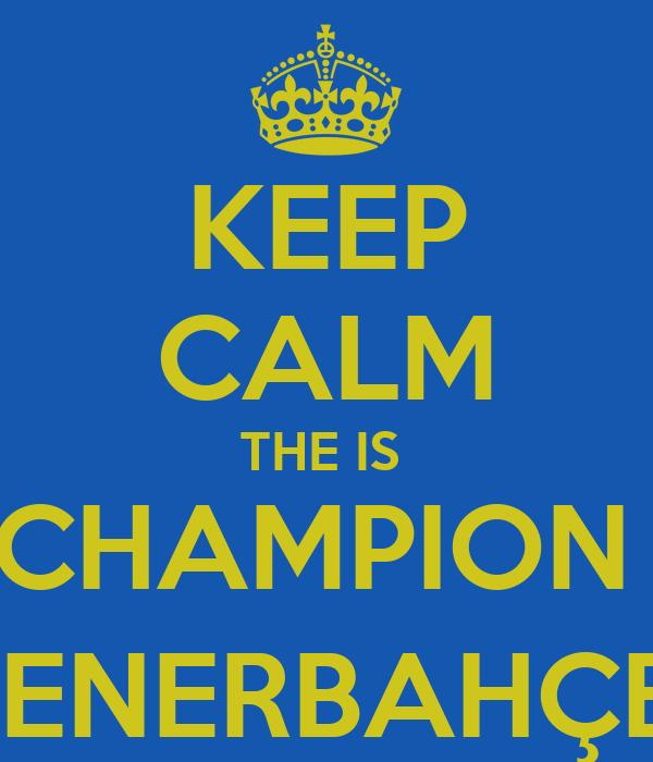 KEEP CALM THE IS  CHAMPION  FENERBAHÇE
