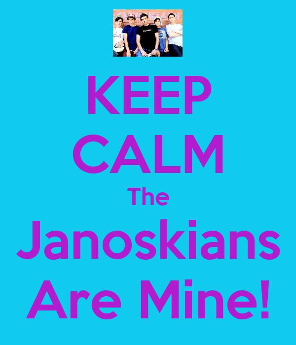 KEEP CALM The Janoskians Are Mine!