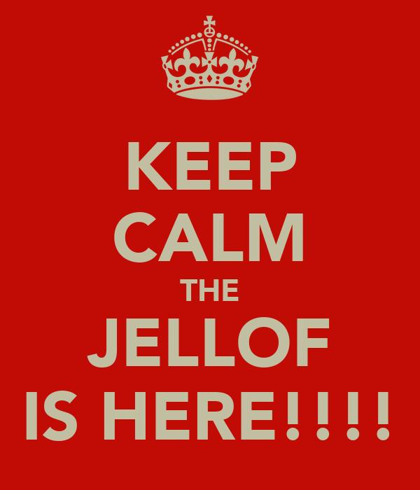 KEEP CALM THE JELLOF IS HERE!!!!