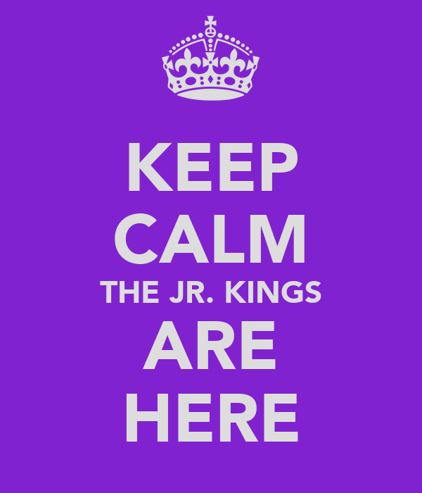 KEEP CALM THE JR. KINGS ARE HERE