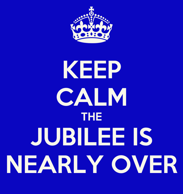KEEP CALM THE JUBILEE IS NEARLY OVER