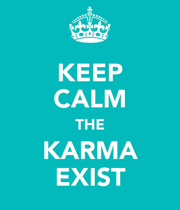 KEEP CALM THE KARMA EXIST