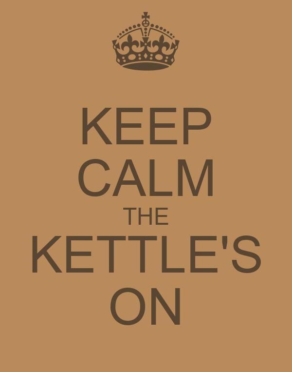 KEEP CALM THE KETTLE'S ON