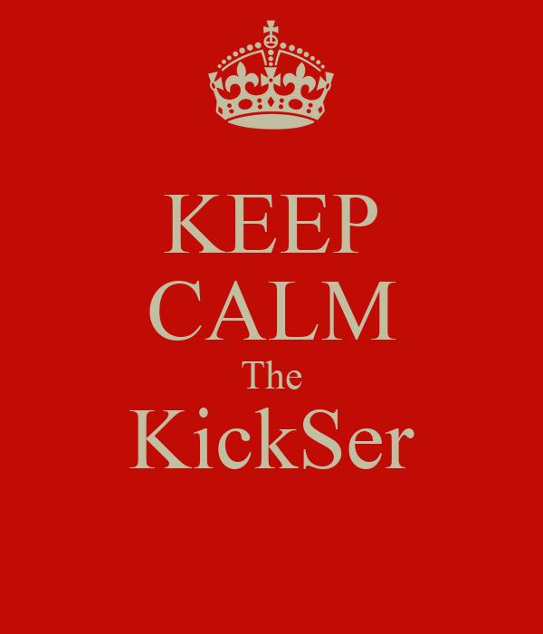 KEEP CALM The KickSer