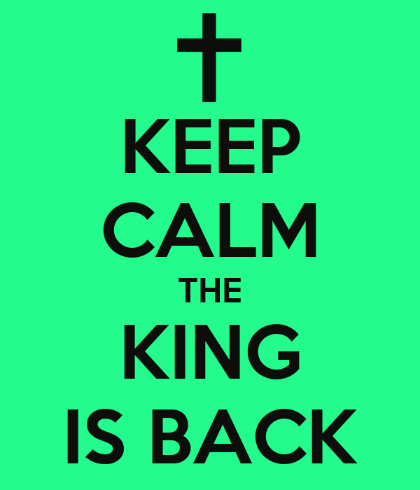KEEP CALM THE KING IS BACK