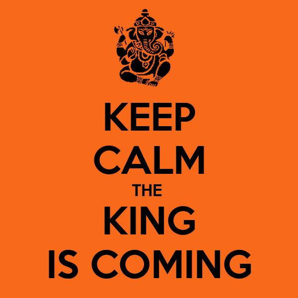 KEEP CALM THE  KING IS COMING