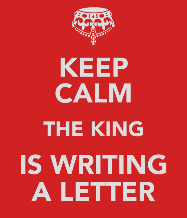 KEEP CALM THE KING IS WRITING A LETTER